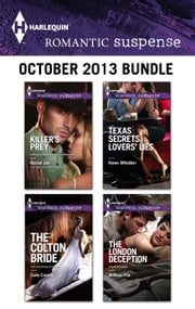 Harlequin Romantic Suspense October 2013 Bundle - Killer's Prey\The Colton Bride\Texas Secrets, Lovers' Lies\The London Deception ebook by Rachel Lee,Carla Cassidy,Karen Whiddon,Addison Fox