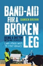 Band-Aid for a Broken Leg ebook by Damien Brown