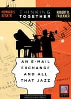 Thinking Together - An E-Mail Exchange and All That Jazz ebook by Howard S. Becker, Howard S. Becker, Robert R. Faulkner,...