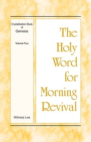 The Holy Word for Morning Revival - Crystallization-study of Genesis Volume 4 ebook by Witness Lee