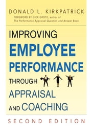 Improving Employee Performance Through Appraisal and Coaching ebook by Donald L. Kirkpatrick
