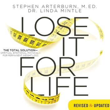 Lose It for Life - The Total Solution--Spiritual, Emotional, Physical--for Permanent Weight Loss audiobook by Stephen Arterburn,Dr. Linda Mintle