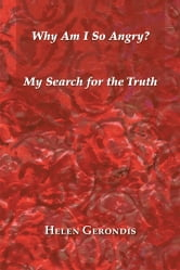 Why Am I So Angry? - My Search for the Truth ebook by Helen Gerondis
