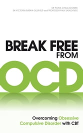 Break Free from OCD - Overcoming Obsessive Compulsive Disorder with CBT ebook by Dr. Fiona Challacombe,Dr. Victoria Bream Oldfield,Paul M Salkovskis