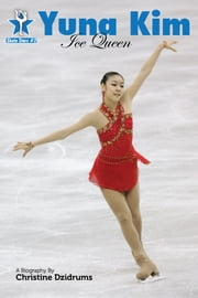 Yuna Kim: Ice Queen - SkateStars Volume 2 ebook by Christine Dzidrums