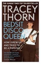 Bedsit Disco Queen - How I Grew Up and Tried to be a Pop Star ebook de Tracey Thorn
