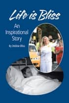 Life is Bliss - An Inspirational Story ebook by Debbie Bliss