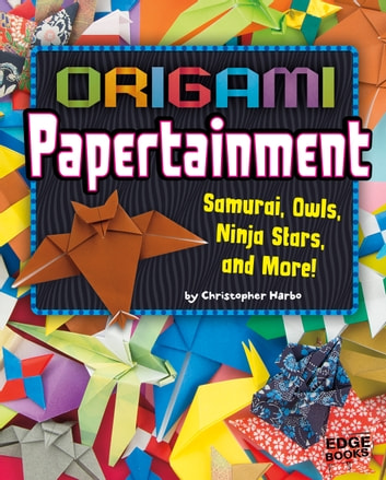 Origami Papertainment - Samurai, Owls, Ninja Stars, and More! ebook by Christopher Harbo