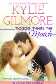 Maggie Meets Her Match - Clover Park series, Book 12 ebook by Kylie Gilmore