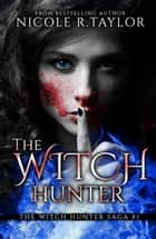 The Witch Hunter (Book One in the Witch Hunter Saga) ebook by Nicole R. Taylor