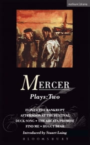 Mercer Plays: 2 - Flint, The Bankrupt, An Afternoon at the Festival, Duck Song, The Arcata Promise, Find Me, Huggy Bear ebook by David Mercer,Stuart Laing
