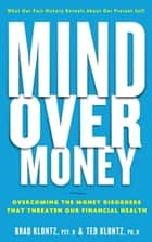 Mind over Money - Overcoming the Money Disorders That Threaten Our Financial Health ebook by Brad Klontz, Ted Klontz
