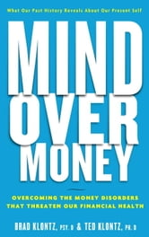 Mind over Money - Overcoming the Money Disorders That Threaten Our Financial Health ebook by Brad Klontz,Ted Klontz
