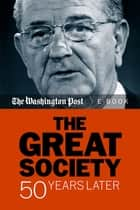 The Great Society - 50 Years Later ebook by The Washington Post