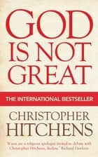 God Is Not Great eBook by Christopher Hitchens