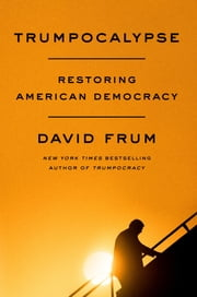 Trumpocalypse - Restoring American Democracy eBook by David Frum