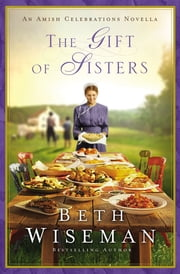 The Gift of Sisters - An Amish Celebrations Novella ebook by Beth Wiseman
