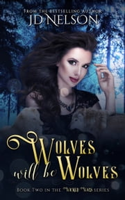 Wolves Will Be Wolves (Wicked Ways - Book Two) ebook by JD Nelson