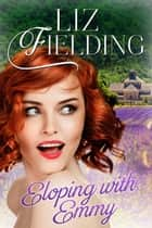 Eloping With Emmy ebook by Liz Fielding