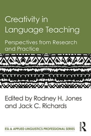 Creativity in Language Teaching - Perspectives from Research and Practice ebook by Rodney H. Jones,Jack C. Richards