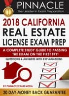 2018 CALIFORNIA Real Estate License Exam Prep: A Complete Study Guide to Passing the Exam on the First Try, Questions & Answers with Explanations ebook by Pinnacle Exam Media