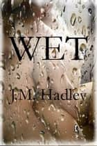 Wet ebook by J.M. Hadley