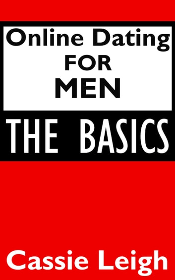 Online Dating For Men: The Basics ebook by Cassie Leigh