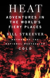 Heat - Adventures in the World's Fiery Places ebook by Bill Streever