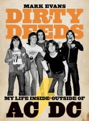 Dirty Deeds: My Life Inside/Outside AC/DC ebook by Mark Evans