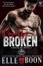 Royally Broken - Royal Bastards MC, #5 ebook by