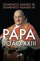Papa João XXIII ebook by Domenico Agasso Sr., Domenico Agasso Jr.