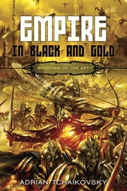 Empire in Black and Gold ebook by Adrian Tchaikovsky