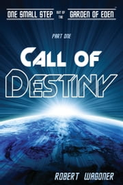 Call of Destiny (One Small Step out of the Garden of Eden,#1) ebook by Robert Wagoner