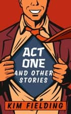 Act One: and other stories ebook by Kim Fielding