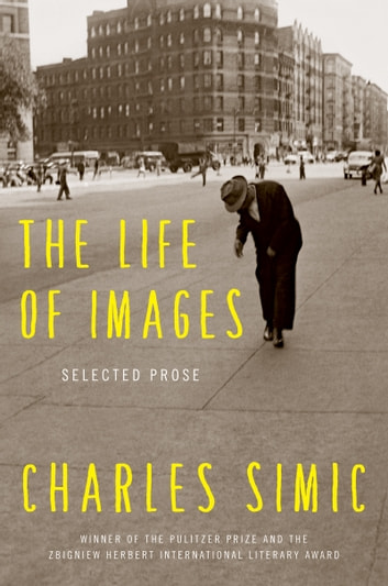 The Life of Images - Selected Prose ebook by Charles Simic