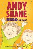 Andy Shane, Hero at Last ebook by Jennifer Richard Jacobson, Abby Carter