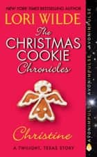 The Christmas Cookie Chronicles: Christine ebook by Lori Wilde