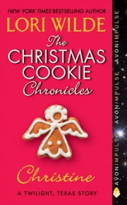 The Christmas Cookie Chronicles: Christine - A Twilight, Texas Story ebook by Lori Wilde