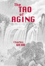 The Tao of Aging ebook by Charles Webb