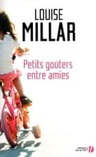 Petits goûters entre amis ebook by Louise MILLAR, Aurore GUITRY