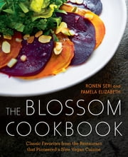 The Blossom Cookbook - Classic Favorites from the Restaurant that Pioneered a New Vegan Cuisine ebook by Ronen Seri,Pamela Elizabeth