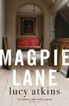 Magpie Lane - the most chilling and twisty read of the year ebook by Lucy Atkins