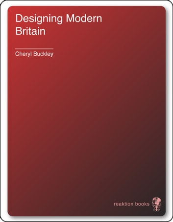 Designing Modern Britain ebook by Cheryl Buckley