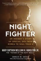 Night Fighter - An Insider's Story of Special Ops from Korea to SEAL Team 6 ebook by