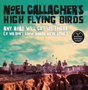 Any Road Will Get Us There (If We Don't Know Where We're Going) ebook by Noel Gallagher