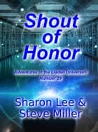 Shout of Honor - Adventures in the Liaden Universe®, #29 ebook by Sharon Lee, Steve Miller