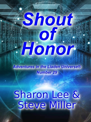 Shout of Honor - Adventures in the Liaden Universe®, #29 ebook by Sharon Lee,Steve Miller