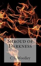Shroud of Darkness ebook by C. S. Woolley