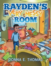 Rayden's Very Messy Room ebook by Donna E. Thomas