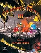 Graphics Gems III (IBM Version) ebook by David Kirk